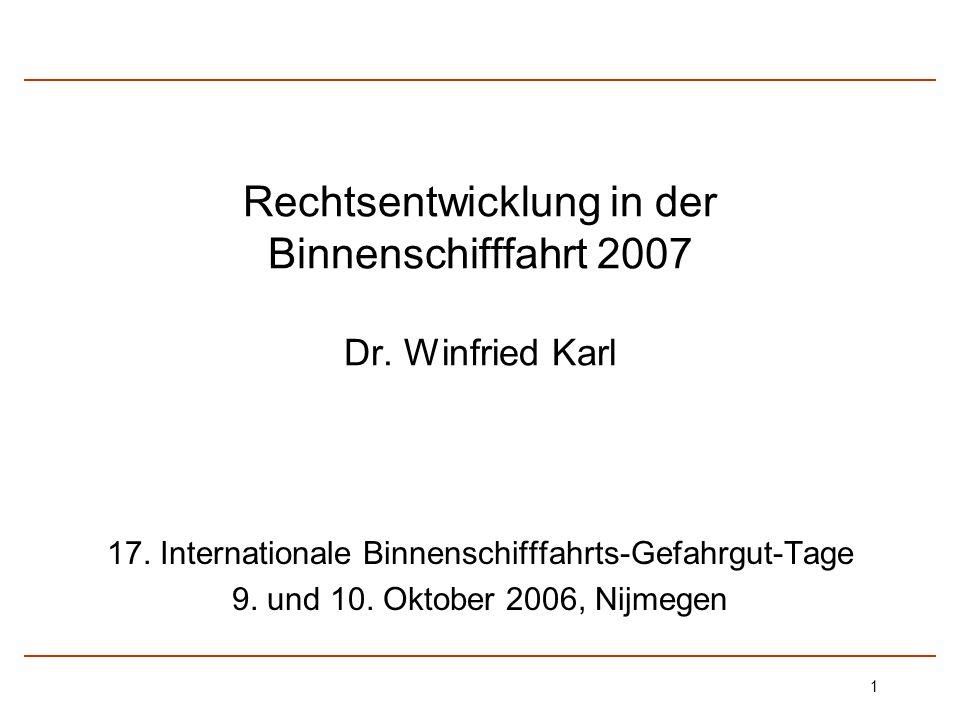 Rechtsentwicklung in der Binnenschifffahrt 2007 Dr. Winfried Karl