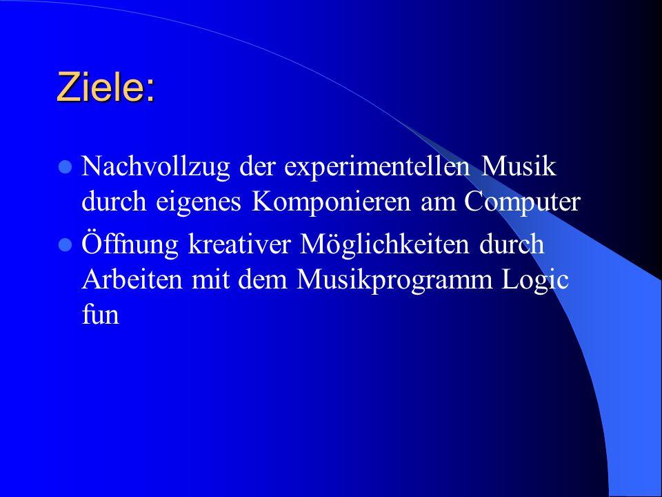 Ziele: Nachvollzug der experimentellen Musik durch eigenes Komponieren am Computer.