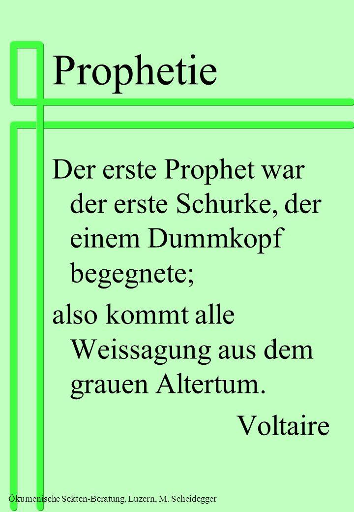 Prophetie Der erste Prophet war der erste Schurke, der einem Dummkopf begegnete; also kommt alle Weissagung aus dem grauen Altertum.