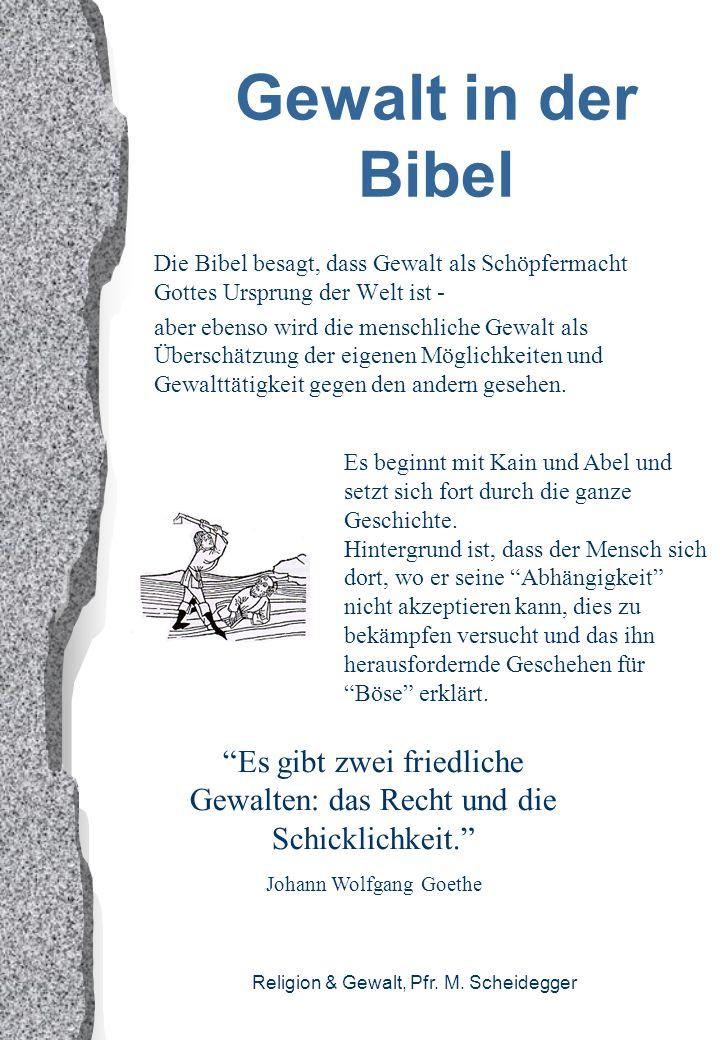 Gewalt in der Bibel Die Bibel besagt, dass Gewalt als Schöpfermacht Gottes Ursprung der Welt ist -