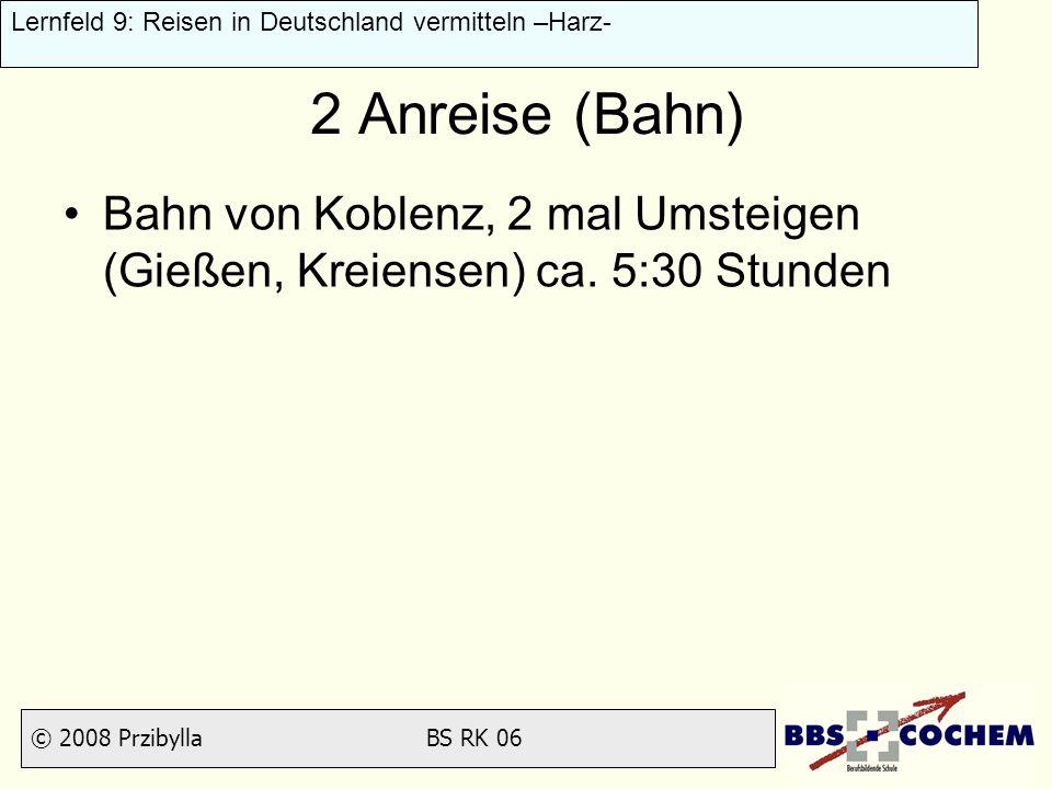 2 Anreise (Bahn) Bahn von Koblenz, 2 mal Umsteigen (Gießen, Kreiensen) ca. 5:30 Stunden