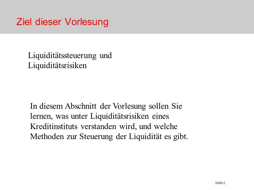 Ziel dieser Vorlesung Liquiditätssteuerung und Liquiditätsrisiken