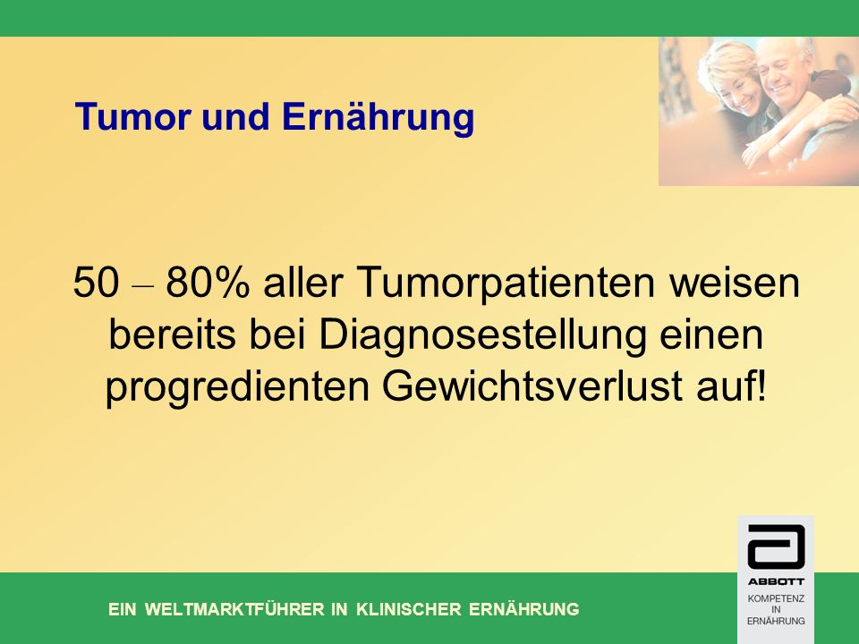 Tumor und Ernährung 50 – 80% aller Tumorpatienten weisen bereits bei Diagnosestellung einen progredienten Gewichtsverlust auf!
