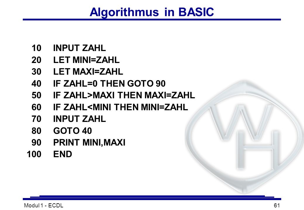 Algorithmus in BASIC 10 INPUT ZAHL 20 LET MINI=ZAHL 30 LET MAXI=ZAHL