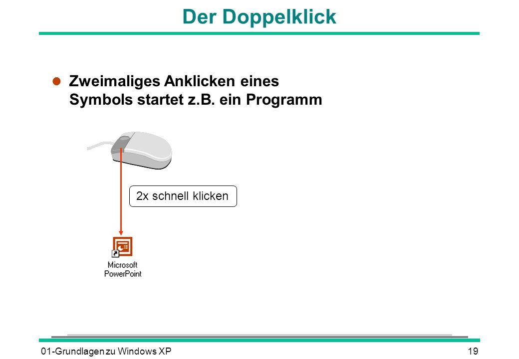 Der Doppelklick Zweimaliges Anklicken eines Symbols startet z.B. ein Programm. 2x schnell klicken.