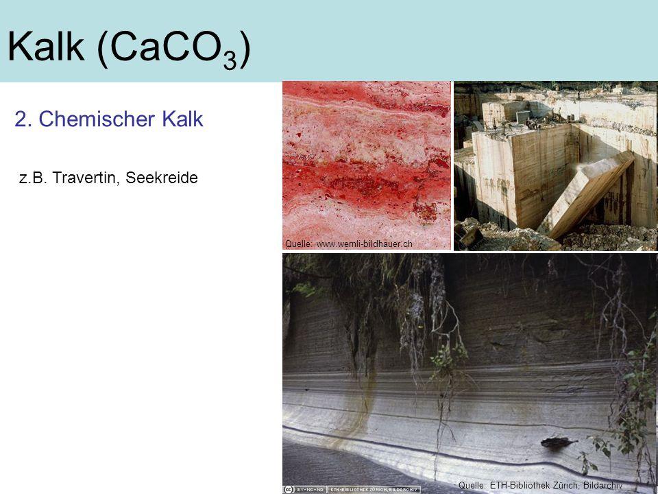 Kalk (CaCO3) 2. Chemischer Kalk z.B. Travertin, Seekreide