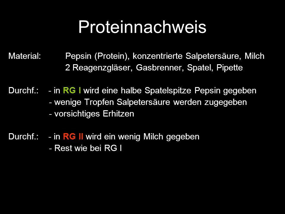 Proteinnachweis Material: Pepsin (Protein), konzentrierte Salpetersäure, Milch. 2 Reagenzgläser, Gasbrenner, Spatel, Pipette.