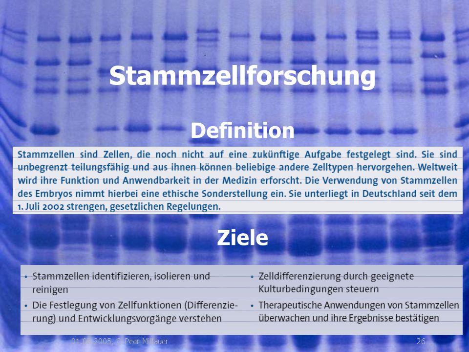 Stammzellforschung Definition Ziele 01.08.2005, © Peer Millauer 26