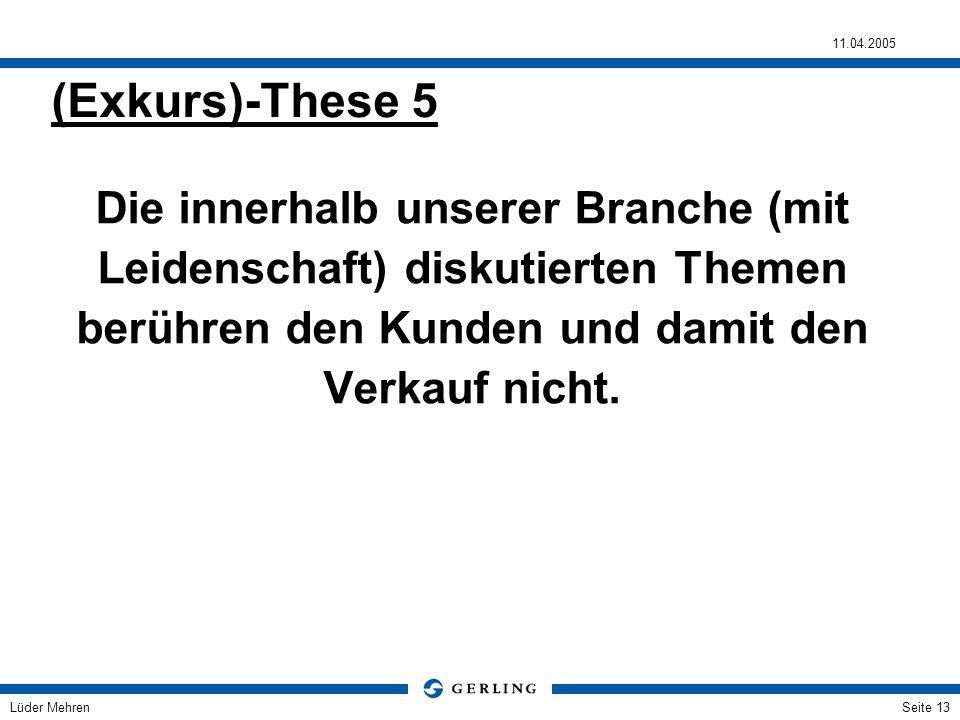 (Exkurs)-These 5 Die innerhalb unserer Branche (mit Leidenschaft) diskutierten Themen berühren den Kunden und damit den Verkauf nicht.