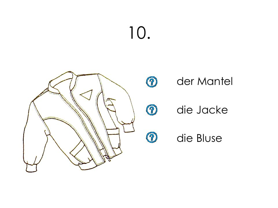 10. der Mantel die Jacke die Bluse 