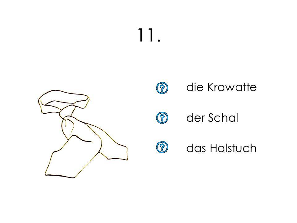 11. die Krawatte der Schal das Halstuch 