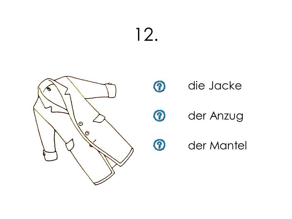 12. die Jacke der Anzug der Mantel 