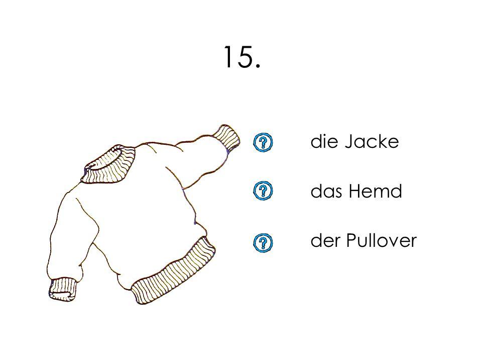 15. die Jacke das Hemd der Pullover 