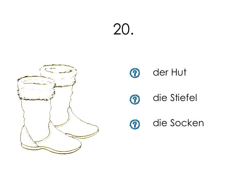20. der Hut die Stiefel die Socken 