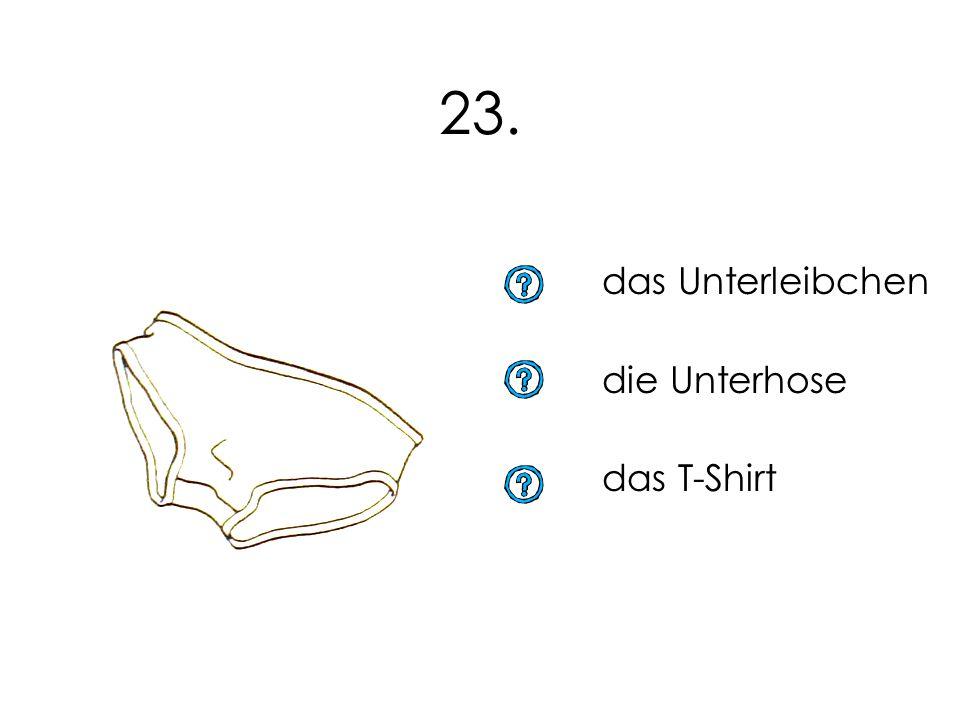 23. das Unterleibchen die Unterhose das T-Shirt 