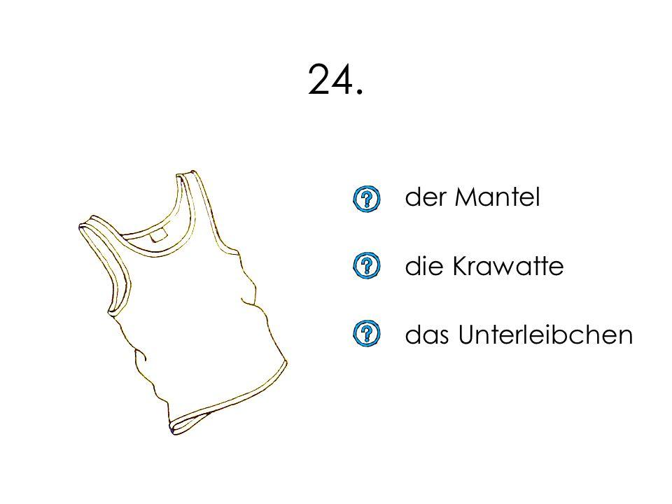 24. der Mantel die Krawatte das Unterleibchen 