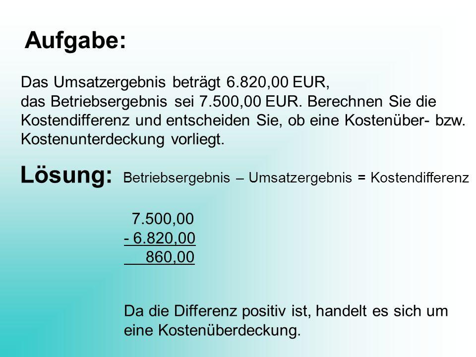 Aufgabe: Lösung: Das Umsatzergebnis beträgt 6.820,00 EUR,