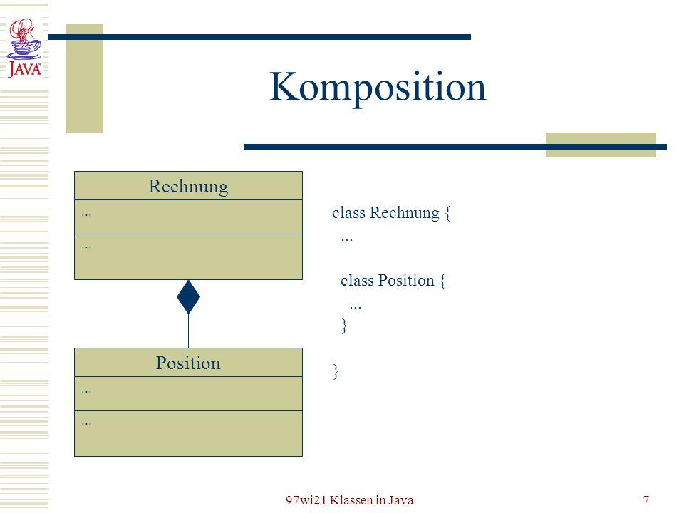 Komposition Rechnung Position class Rechnung { ... class Position { }