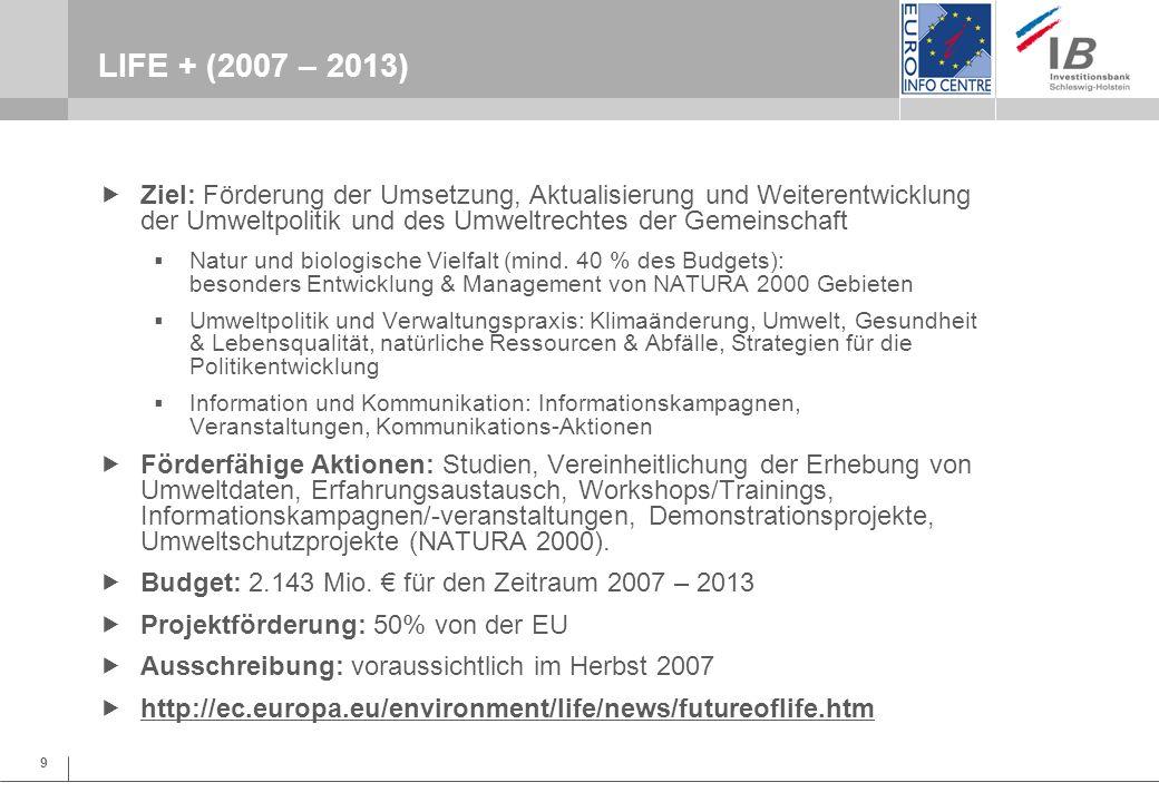 LIFE + (2007 – 2013) Ziel: Förderung der Umsetzung, Aktualisierung und Weiterentwicklung der Umweltpolitik und des Umweltrechtes der Gemeinschaft.