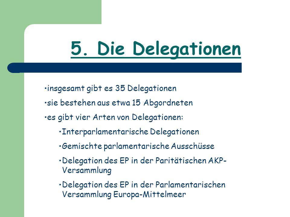 5. Die Delegationen insgesamt gibt es 35 Delegationen