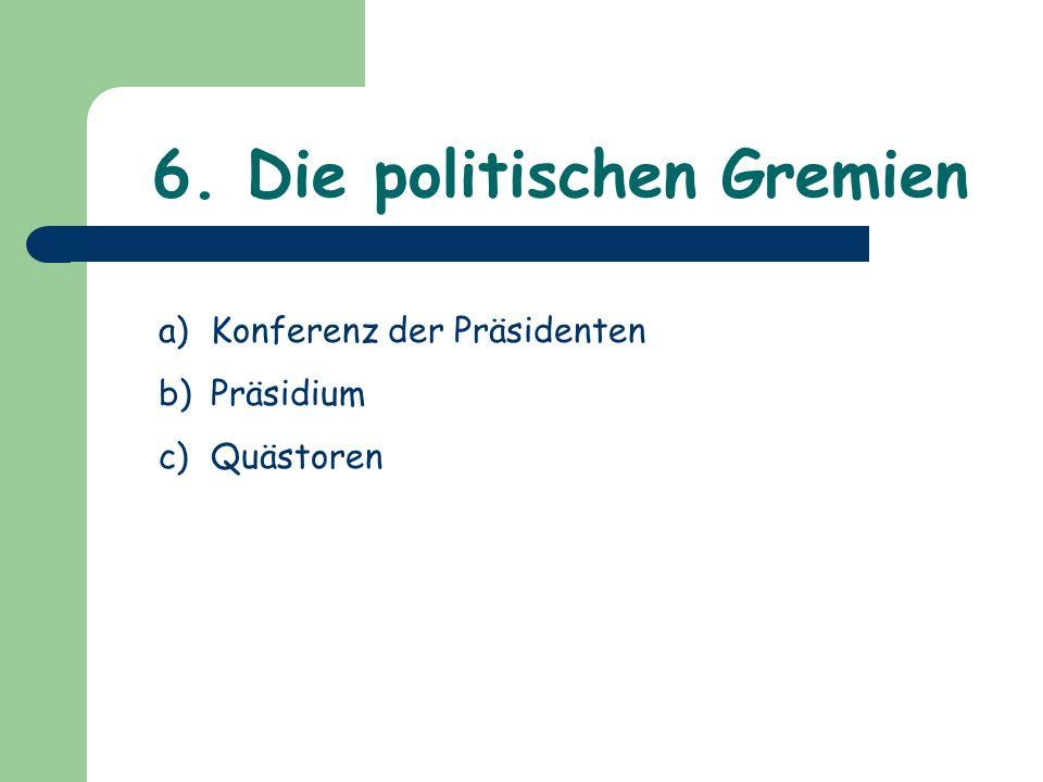 6. Die politischen Gremien