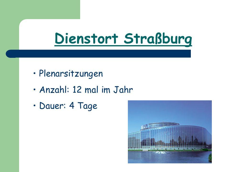 Dienstort Straßburg Plenarsitzungen Anzahl: 12 mal im Jahr