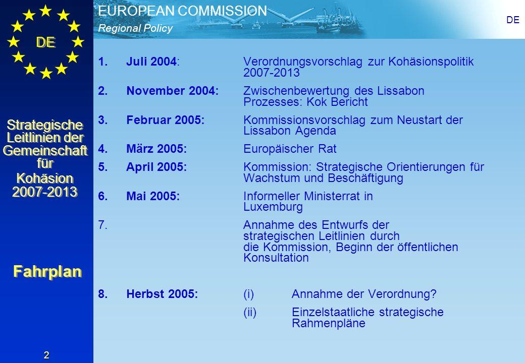 DE Juli 2004: Verordnungsvorschlag zur Kohäsionspolitik 2007-2013. November 2004: Zwischenbewertung des Lissabon Prozesses: Kok Bericht.