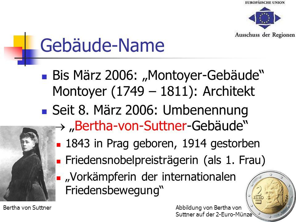"""Gebäude-NameBis März 2006: """"Montoyer-Gebäude Montoyer (1749 – 1811): Architekt. Seit 8. März 2006: Umbenennung  """"Bertha-von-Suttner-Gebäude"""