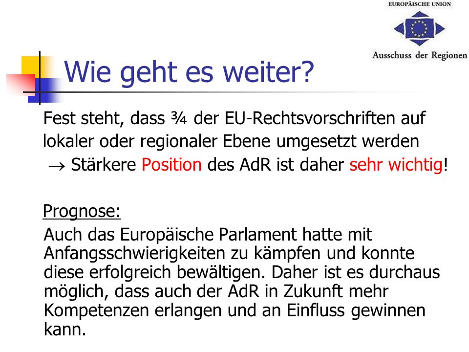 Wie geht es weiter Fest steht, dass ¾ der EU-Rechtsvorschriften auf