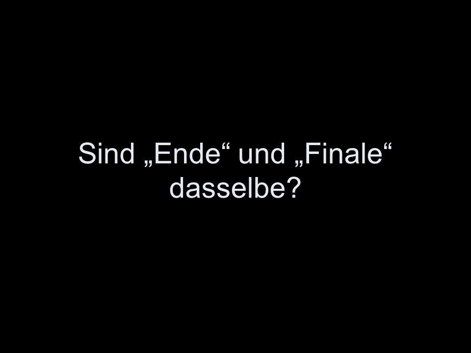 """Sind """"Ende und """"Finale dasselbe"""