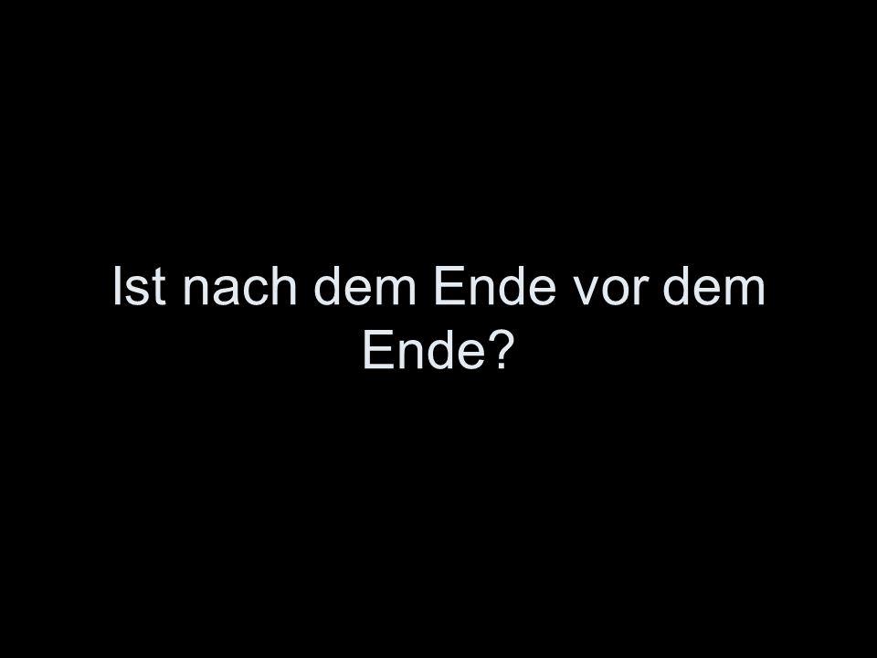 Ist nach dem Ende vor dem Ende