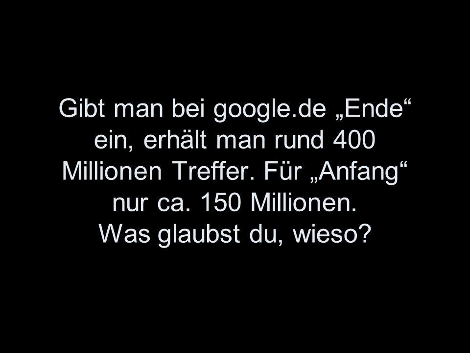 """Gibt man bei google.de """"Ende ein, erhält man rund 400 Millionen Treffer."""