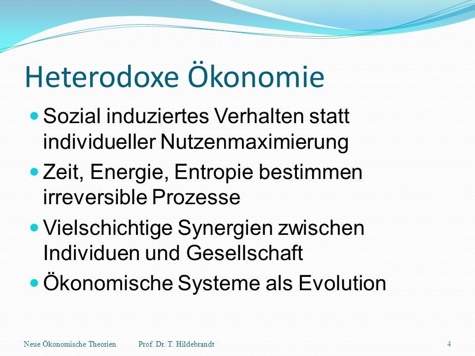 Heterodoxe Ökonomie Sozial induziertes Verhalten statt individueller Nutzenmaximierung. Zeit, Energie, Entropie bestimmen irreversible Prozesse.