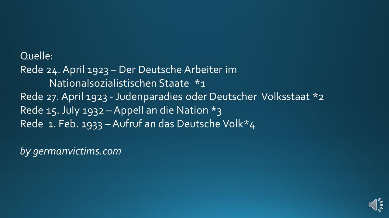 Quelle: Rede 24. April 1923 – Der Deutsche Arbeiter im Nationalsozialistischen Staate *1.