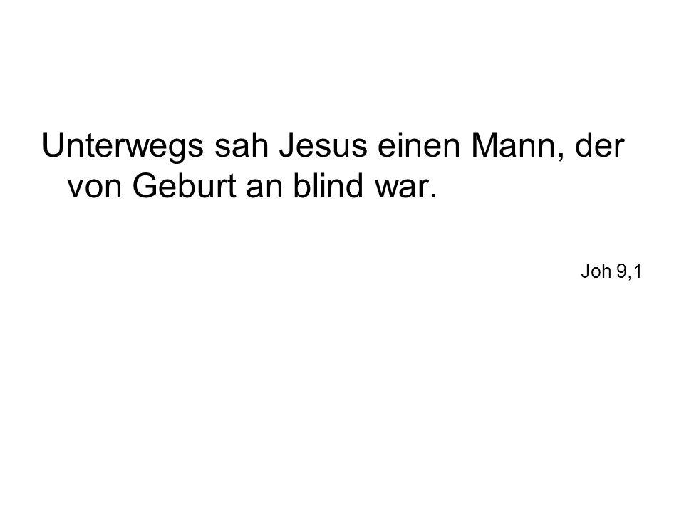 Unterwegs sah Jesus einen Mann, der von Geburt an blind war.