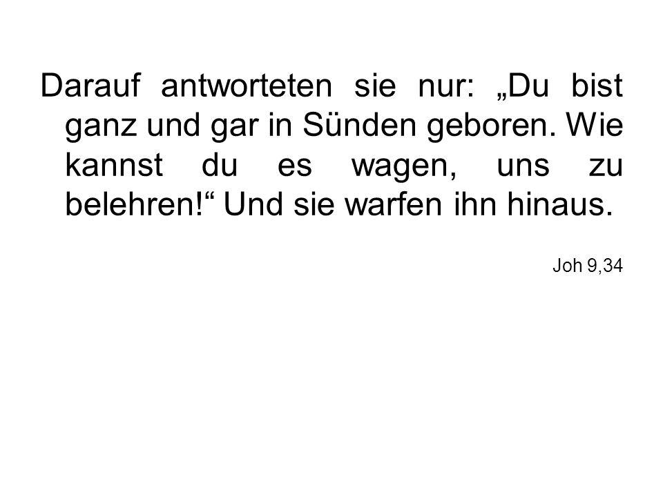 """Darauf antworteten sie nur: """"Du bist ganz und gar in Sünden geboren"""