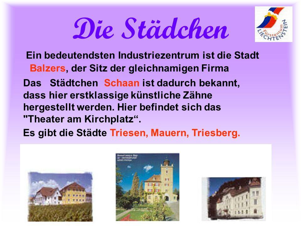 Die Städchen Ein bedeutendsten Industriezentrum ist die Stadt Balzers, der Sitz der gleichnamigen Firma.