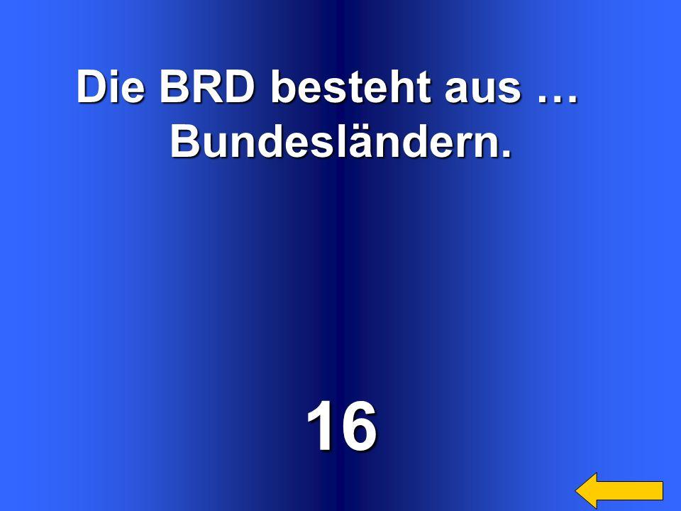 16 Die BRD besteht aus … Bundesländern. Welcome to Power Jeopardy