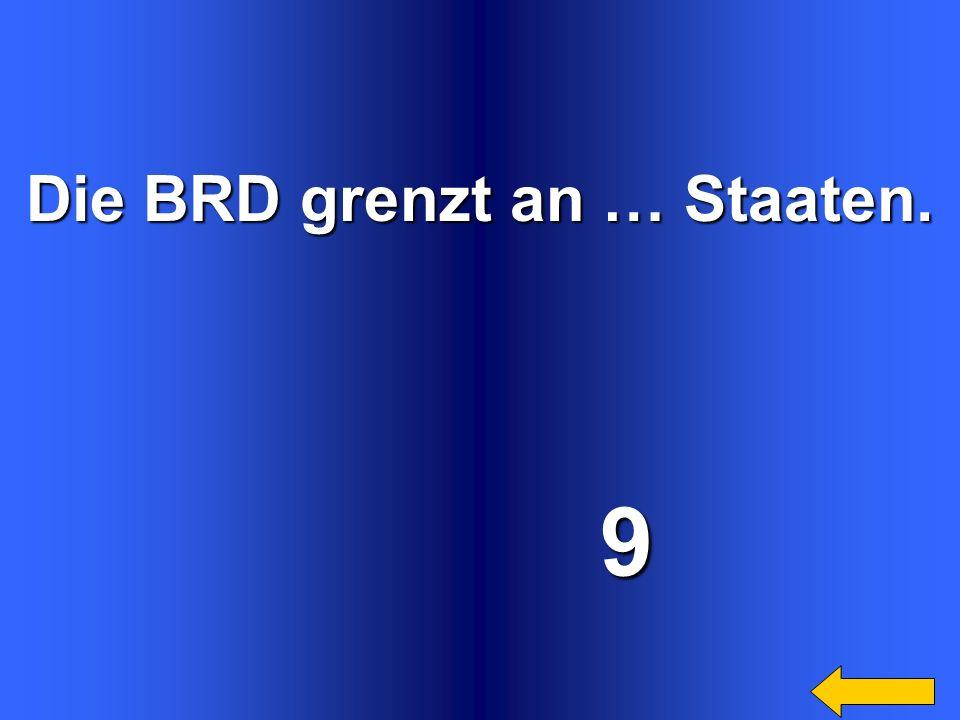 Die BRD grenzt an … Staaten.