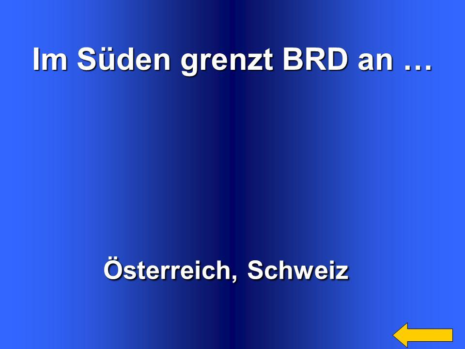 Im Süden grenzt BRD an … Österreich, Schweiz Welcome to Power Jeopardy