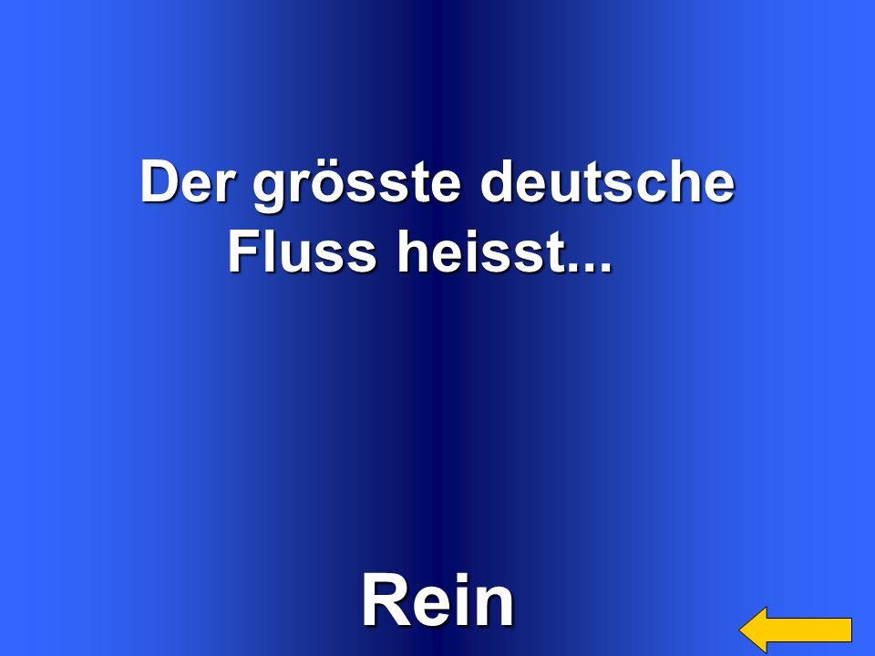 Rein Der grösste deutsche Fluss heisst... Welcome to Power Jeopardy