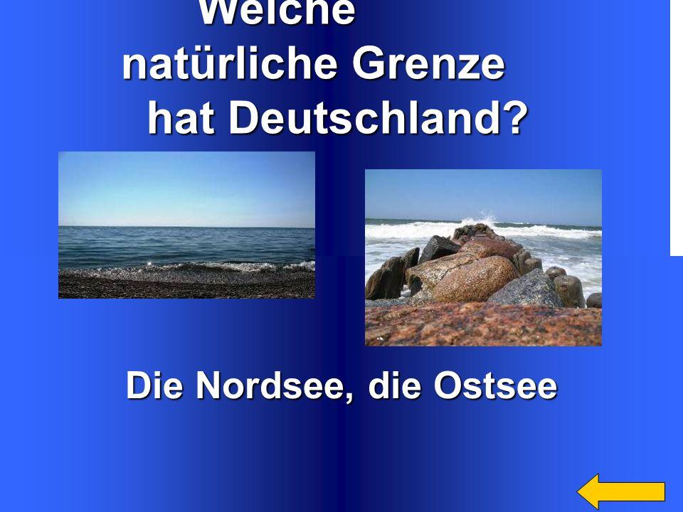 Welche natürliche Grenze hat Deutschland Die Nordsee, die Ostsee