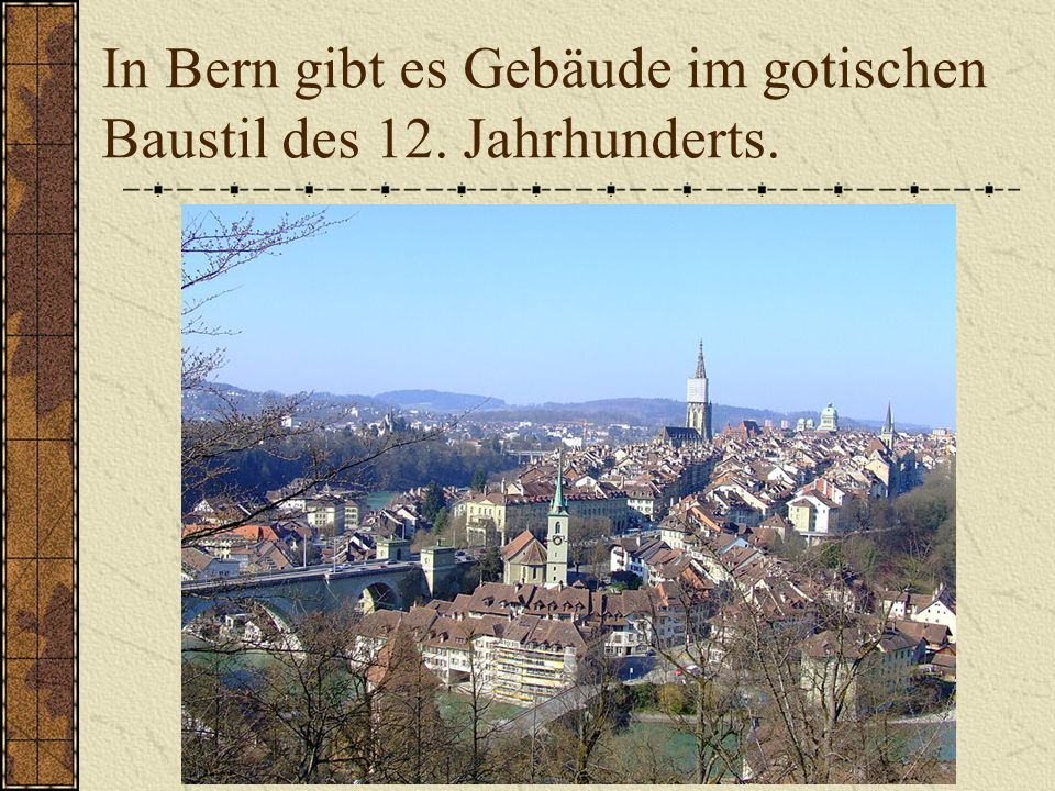 In Bern gibt es Gebäude im gotischen Baustil des 12. Jahrhunderts.