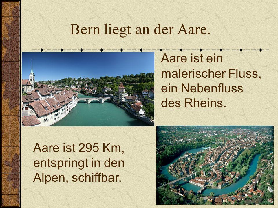 Bern liegt an der Aare. Aare ist ein malerischer Fluss, ein Nebenfluss des Rheins. Aare ist 295 Km,