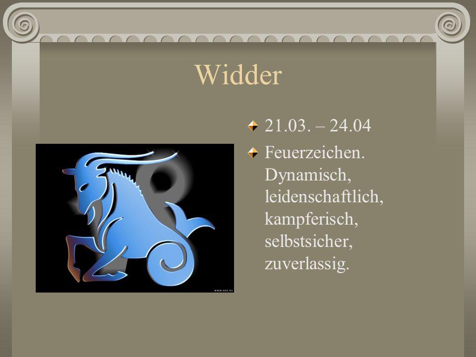 Widder 21.03. – 24.04. Feuerzeichen.