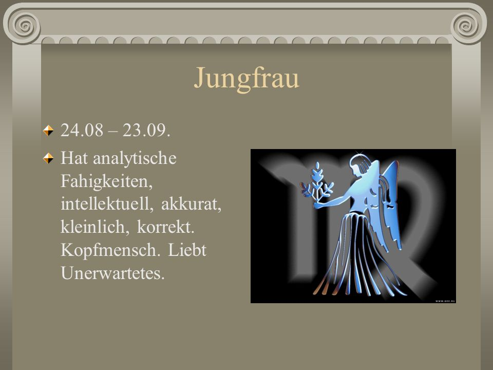 Jungfrau 24.08 – 23.09. Hat analytische Fahigkeiten, intellektuell, akkurat, kleinlich, korrekt.