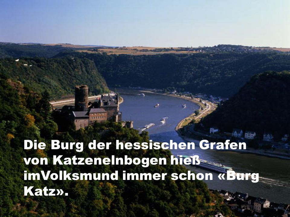 Die Burg der hessischen Grafen von Katzenelnbogen hieß imVolksmund immer schon «Burg Katz».