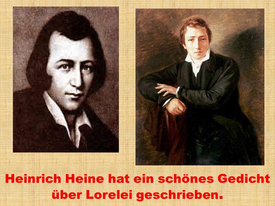 Heinrich Heine hat ein schönes Gedicht über Lorelei geschrieben.
