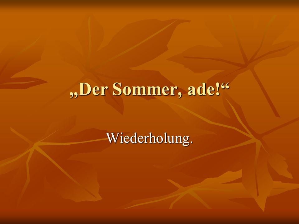 """""""Der Sommer, ade! Wiederholung."""
