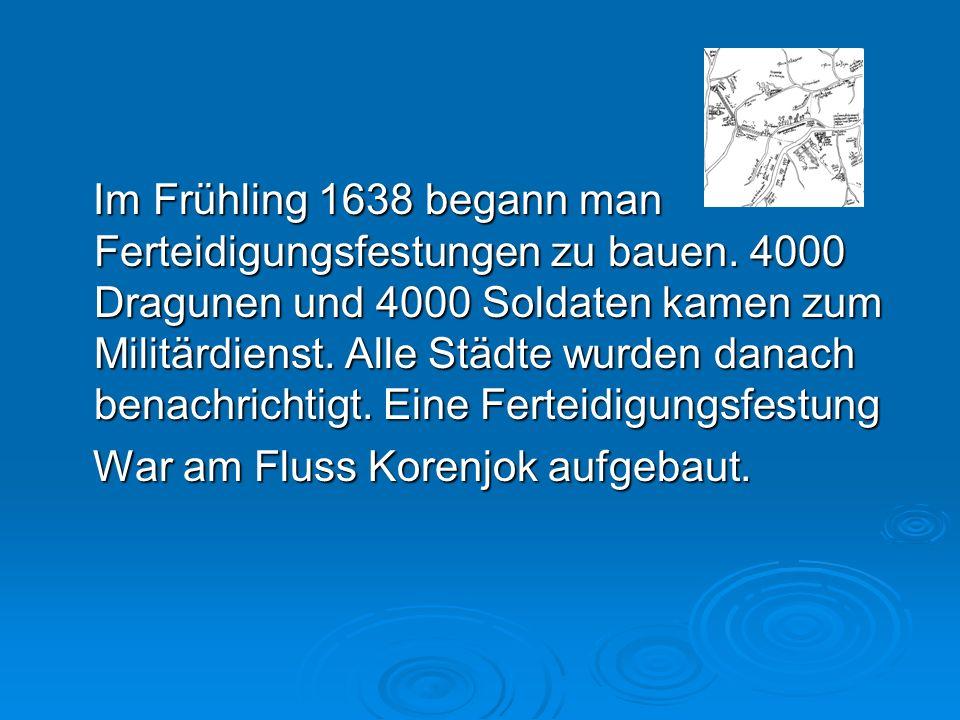 Im Frühling 1638 begann man Ferteidigungsfestungen zu bauen